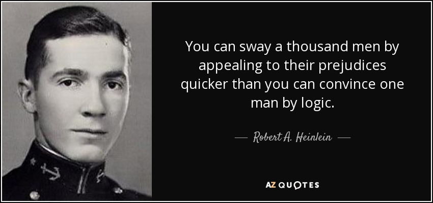 quote-you-can-sway-a-thousand-men-by-appealing-to-their-prejudices-quicker-than-you-can-convince-robert-a-heinlein-41-65-49