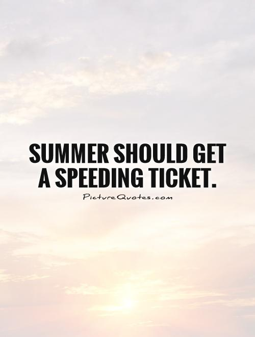 summer-should-get-a-speeding-ticket-quote-1